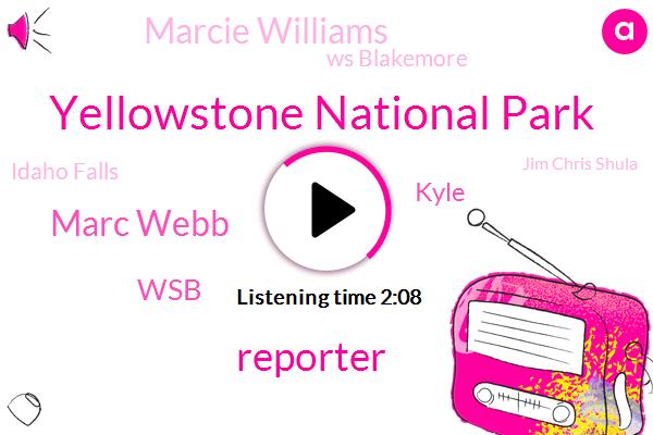 Yellowstone National Park,Reporter,Marc Webb,WSB,Kyle,Marcie Williams,Ws Blakemore,Idaho Falls,Jim Chris Shula,Idaho,Denver Broncos,Kirby,Clark Howard,Atlanta,Trask,San Francisco,John Jacob,Raiders,Yahoo