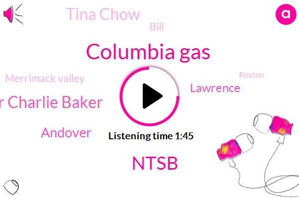 Columbia Gas,Ntsb,Governor Charlie Baker,Andover,Lawrence,Tina Chow,Bill,Merrimack Valley,Boston,Steve Bryant,Massachusetts,President Trump,Sixty Nine Degrees