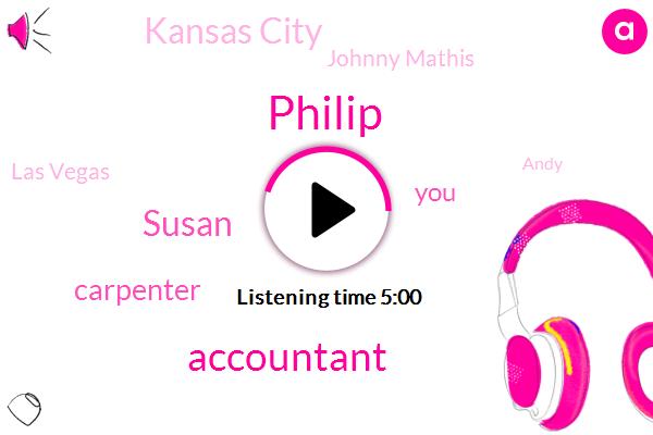 Philip,Accountant,Susan,Carpenter,Kansas City,Johnny Mathis,Las Vegas,Andy,Misteri,Six Months,Ten Years
