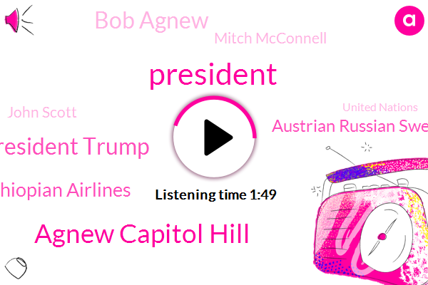 President Trump,Agnew Capitol Hill,Ethiopian Airlines,Austrian Russian Swedish Spanish Israeli,Bob Agnew,Mitch Mcconnell,John Scott,United Nations,Senator,Europe,Google,Official,Larry Cudlow,Economic Adviser,France,White House