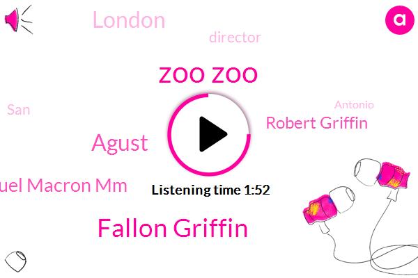 Zoo Zoo,Fallon Griffin,Agust,Emmanuel Macron Mm,Robert Griffin,London,Director,SAN,Antonio,One Month,Ten Weeks