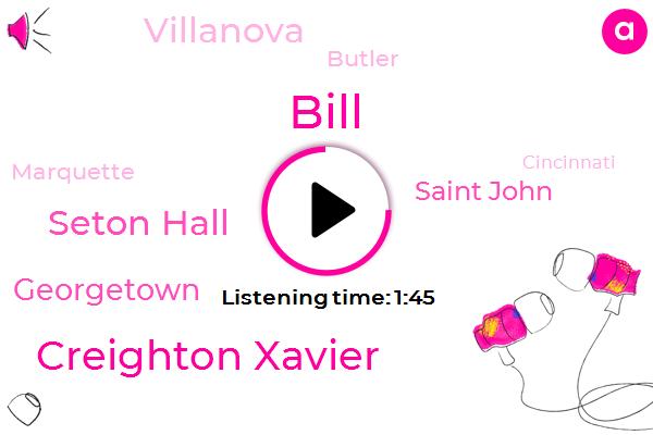Creighton Xavier,Bill,Seton Hall,Georgetown,Saint John,Villanova,Butler,Marquette,Cincinnati,Paul,JOE,Byron,Owen