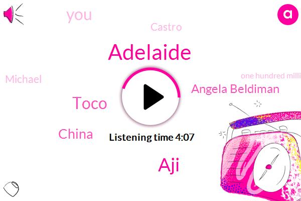 Adelaide,AJI,Toco,China,Angela Beldiman,Castro,Michael,One Hundred Million Dollars,Ten Ten Dollars