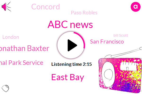 Abc News,East Bay,Jonathan Baxter,National Park Service,San Francisco,Concord,Paso Robles,London,Bill Scott,Vallejo,Melbourne
