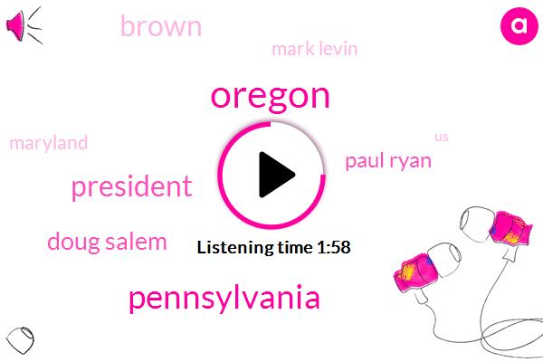 Oregon,Pennsylvania,President Trump,Doug Salem,Paul Ryan,Brown,Mark Levin,Maryland
