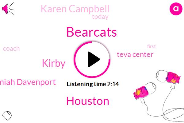 Bearcats,Houston,Kirby,Jeremiah Davenport,Teva Center,Karen Campbell