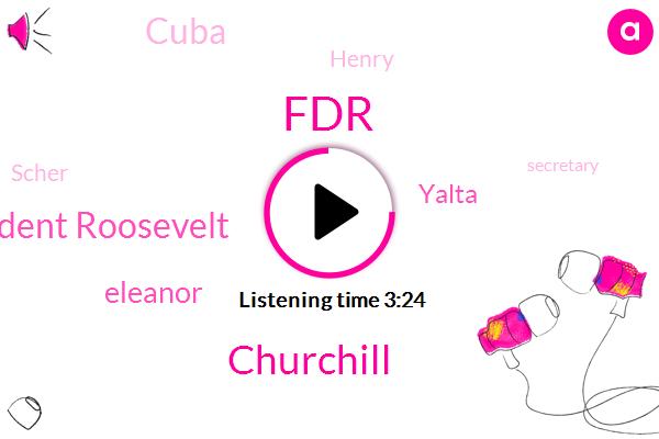 FDR,Churchill,President Roosevelt,Eleanor,Yalta,President Trump,Cuba,Henry,Scher,Secretary,United,Kathleen,Stalin