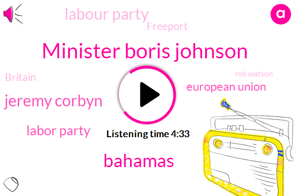 Minister Boris Johnson,Jeremy Corbyn,Labor Party,Bahamas,European Union,Labour Party,Freeport,Britain,Rob Watson,Prime Minister,Duffy,California Eugene,Managing Editor,Mr Coleman,Demint,Twenty Twenty,Three Feet