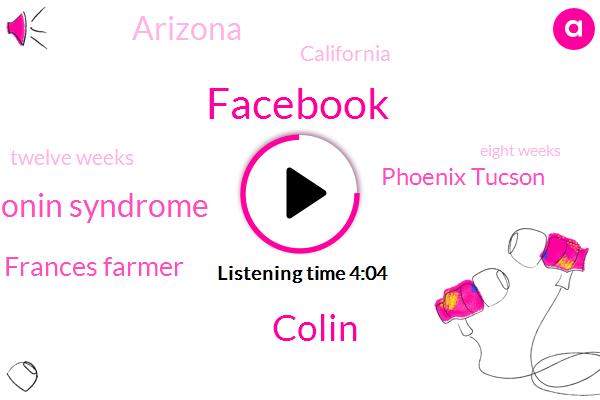 Facebook,Colin,Serotonin Syndrome,Frances Farmer,Phoenix Tucson,Arizona,California,Twelve Weeks,Eight Weeks,Eight Years