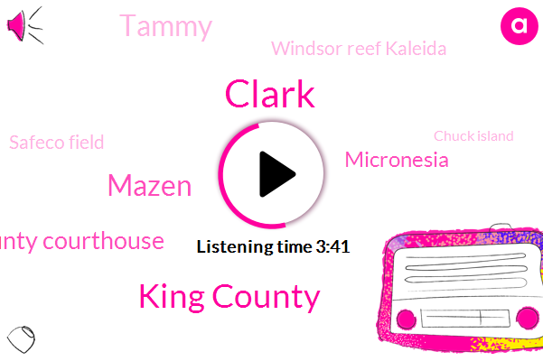 Clark,King County,Mazen,King County Courthouse,Micronesia,Tammy,Windsor Reef Kaleida,Safeco Field,Chuck Island,Tacoma,FLU,Auburn,Morgan,Jeremy Shaw,Murder,Burglary,Mary,Zarifa