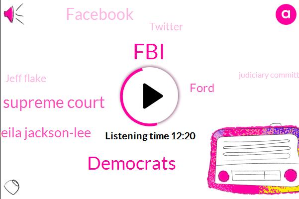 FBI,Democrats,Supreme Court,Sheila Jackson-Lee,Ford,Facebook,Twitter,Jeff Flake,Judiciary Committee,Official,Senate,Cory Booker,Kurt.,Lindsey Graham,Representative,Brad Kavanagh,Brett Kavanagh,Congressman,Vietnam