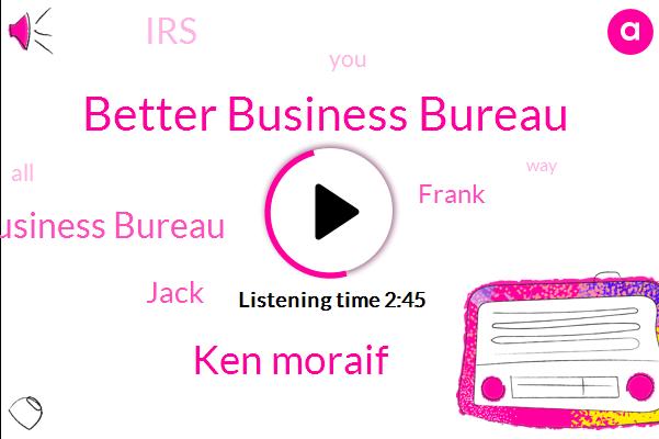 Better Business Bureau,Ken Moraif,Texas Better Business Bureau,Jack,Frank,IRS