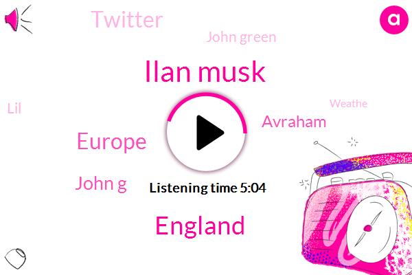 Ilan Musk,England,John,Hank,Europe,John G,Avraham,Twitter,John Green,LIL,Weathe,Audrey,Forty Two Percent,Thirty Percent,Seventy Percent,Six Minutes