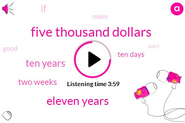 Five Thousand Dollars,Eleven Years,Ten Years,Two Weeks,Ten Days