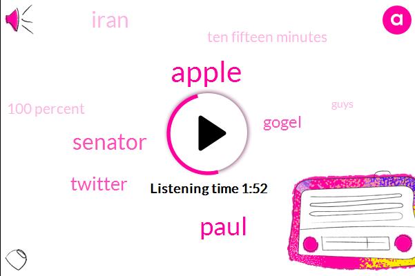 Apple,Senator,Paul,Twitter,Gogel,Iran,Ten Fifteen Minutes,100 Percent