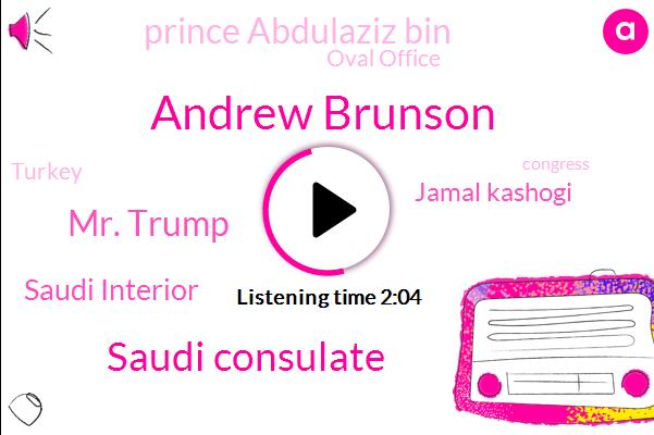 Andrew Brunson,Saudi Consulate,Mr. Trump,Saudi Interior,Jamal Kashogi,Prince Abdulaziz Bin,Oval Office,Turkey,Congress,North Carolina,United States,Dodgers,Ben Thomas,Saba,Istanbul,Khashoggi,Florida,Brewers,President Trump