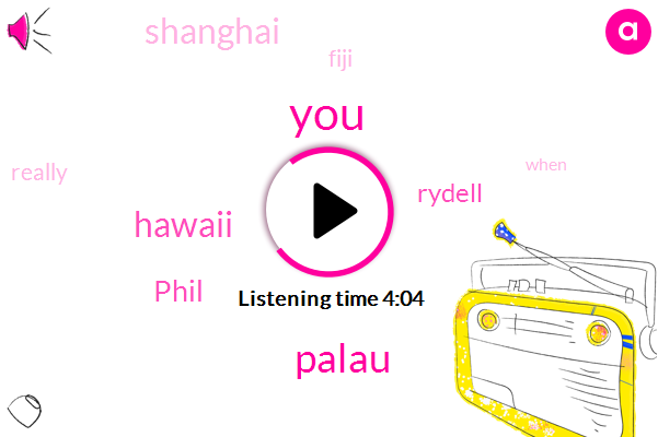 Palau,Hawaii,Phil,Rydell,Shanghai,Fiji