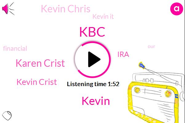 KBC,Karen Crist,Kevin Crist,Kevin,IRA,Kevin Chris,Kevin It