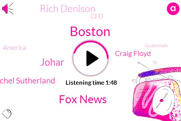 Boston,Fox News,Johar,Rachel Sutherland,Craig Floyd,Rich Denison,CEO,America,Guatemala,FLU,Washington,New Mexico,Europe,Douaou,Thirteen Percent,Twelve Percent,Eight-Year