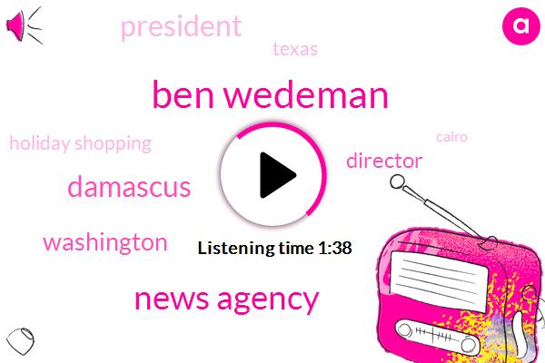 Ben Wedeman,News Agency,Damascus,Washington,Director,President Trump,Texas,Holiday Shopping,Cairo,Egypt,Oregon,Nash,Eight Five Million Dollars