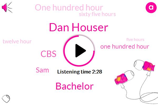 Dan Houser,Bachelor,CBS,SAM,One Hundred Hour,Sixty Five Hours,Twelve Hour,Five Hours,Sixty Hour