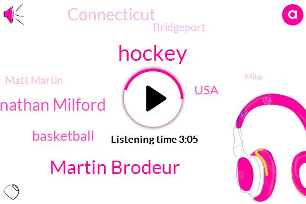 Hockey,Martin Brodeur,Jonathan Milford,Basketball,USA,Connecticut,Bridgeport,Matt Martin,Mike,Mardi Obrador,Boston College,NHL,CBS,Ford,Harvard,Minnesota,Yale,Wisconsin