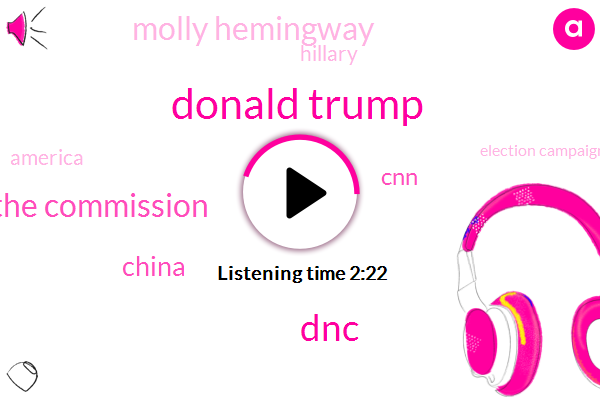Donald Trump,DNC,The Commission,China,CNN,Molly Hemingway,Hillary,America,Election Campaign,Msnbc,Forty Eight Hours,48 Hours