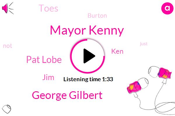 Mayor Kenny,George Gilbert,Pat Lobe,JIM,KEN,Toes,Burton