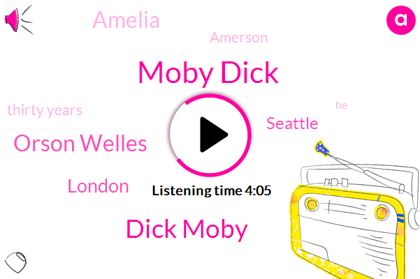 Moby Dick,Dick Moby,Orson Welles,London,Seattle,Amelia,Amerson,Thirty Years