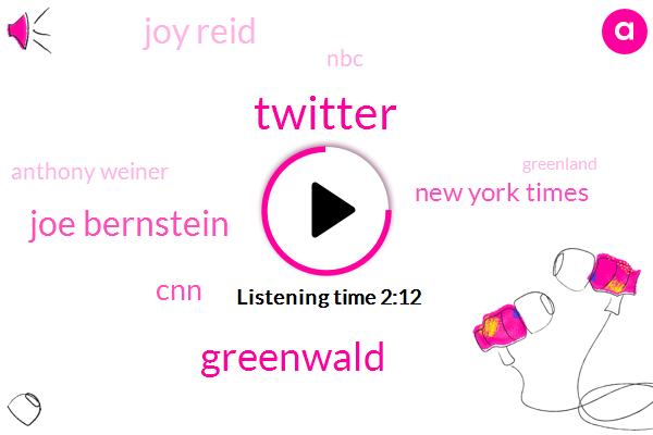 Twitter,Greenwald,Joe Bernstein,CNN,New York Times,Joy Reid,NBC,Anthony Weiner,Greenland,Hannity