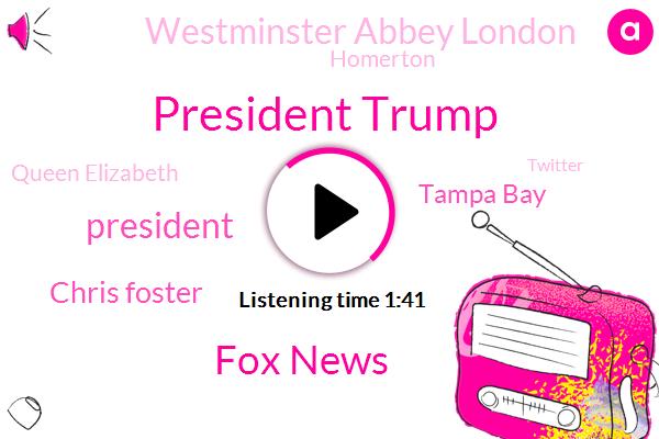 President Trump,Fox News,Chris Foster,Tampa Bay,Westminster Abbey London,Homerton,Queen Elizabeth,Twitter,Mexico,FOX,Laura,London,Jimmy Casella,Sky News,Z Carla,Chief Financial Officer,Forbes,West Bay