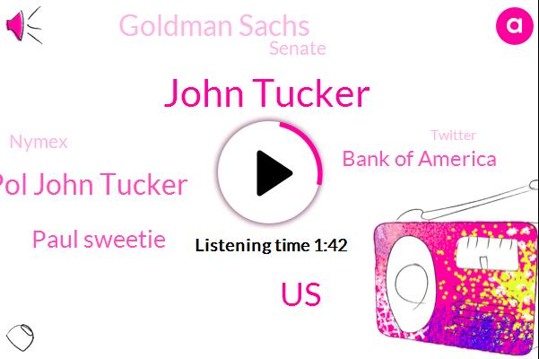 Bloomberg,John Tucker,United States,Pol John Tucker,Paul Sweetie,Bank Of America,Goldman Sachs,Senate,Nymex,Twitter,J P Morgan,Citigroup,Bryant,TOM,One Thirty Second,Twenty Four Hours,Seventy Dollars,Fifteen Minutes