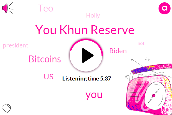 You Khun Reserve,Bitcoins,United States,Biden,TEO,Holly,President Trump