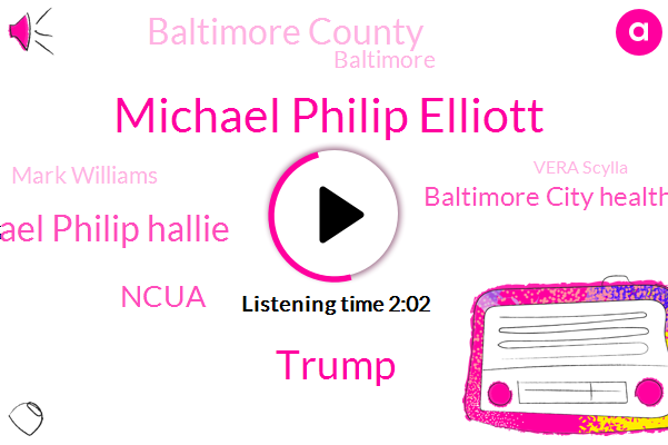 Michael Philip Elliott,Donald Trump,Michael Philip Hallie,Ncua,Baltimore City Health Department,Baltimore County,Baltimore,Mark Williams,Vera Scylla,Disney,Hunt Valley,President Trump,One Hundred Fifty Million Dollar,Sixty Five Degrees
