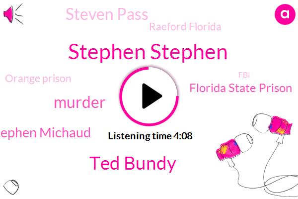 Stephen Stephen,Ted Bundy,Stephen Michaud,Murder,Florida State Prison,Steven Pass,Raeford Florida,Orange Prison,FBI,Spotify,Greg Paulson,United States,Florida,Assault,Facebook,Richardson,Twitter,America,Instagram
