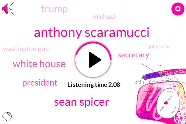 Anthony Scaramucci,Sean Spicer,White House,President Trump,Secretary,Donald Trump,Michael,Washington Post,John Kelly,DHS,Chief Of Staff,Two Weeks,Ten Days,Milk