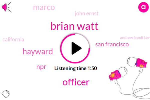 Brian Watt,Officer,Hayward,San Francisco,NPR,Marco,John Ernst,Kqed,California,Andrew Kamil Larry,Richmond