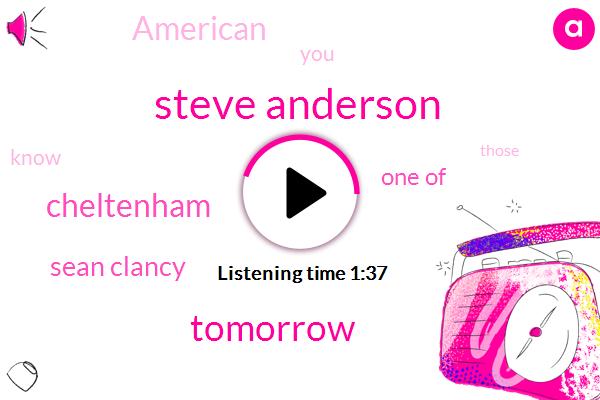 Steve Anderson,Tomorrow,Cheltenham,Sean Clancy,One Of,ONE,American