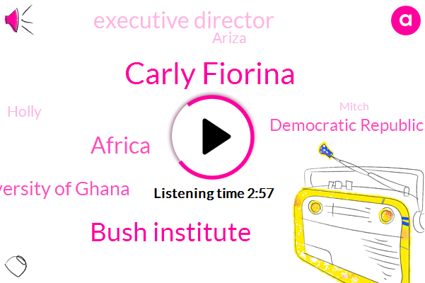 Carly Fiorina,Bush Institute,Africa,University Of Ghana,Democratic Republic,Executive Director,Ariza,Holly,Mitch,Illinois