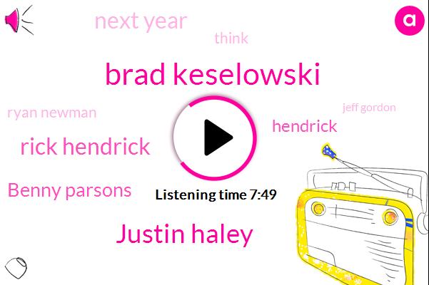 Brad Keselowski,Justin Haley,Rick Hendrick,Benny Parsons,Hendrick,Next Year,TWO,Ryan Newman,Jeff Gordon,Forty Eight Car,Gordon,Syndrich,Nine,Tony Stewart,Twenty One,Chevy,Both,Kelly,Forty Eight