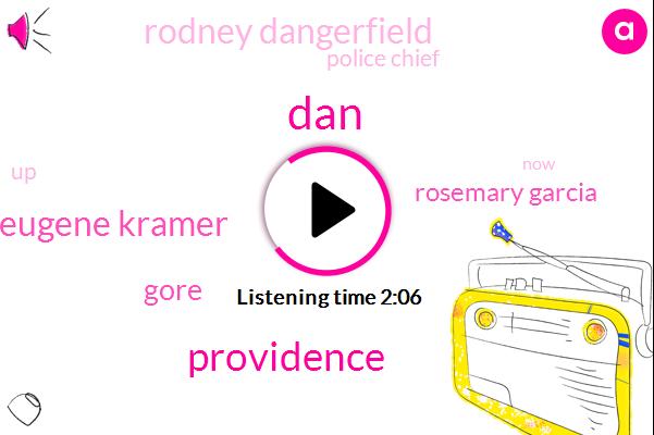 DAN,Providence,Eugene Kramer,Gore,Rosemary Garcia,Rodney Dangerfield,Police Chief