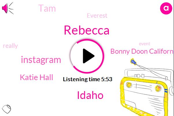 Rebecca,Idaho,Instagram,Katie Hall,Bonny Doon California,TAM,Everest