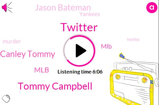 Twitter,Tommy Campbell,Canley Tommy,MLB,Jason Bateman,Yankees,Murder,Netflix,Chapman,Nikolai,Person League,Louis,Garrett Cole,Ozark,Tarp,Blake,Tarpley