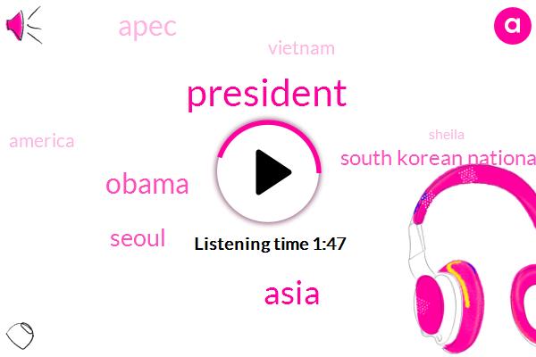President Trump,Asia,Barack Obama,Seoul,South Korean National Assembly,Apec,Vietnam,Sheila,America,Jinping Putin,CEO
