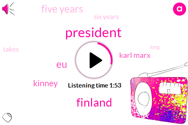 President Trump,Finland,EU,Kinney,Karl Marx,Five Years,Six Years