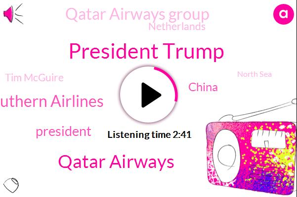 President Trump,Qatar Airways,Southern Airlines,China,Qatar Airways Group,Netherlands,AP,Tim Mcguire,North Sea,Washington,White House,Senate,Megan Crane,Ed Republicans,Apple,Germany,Delta Air