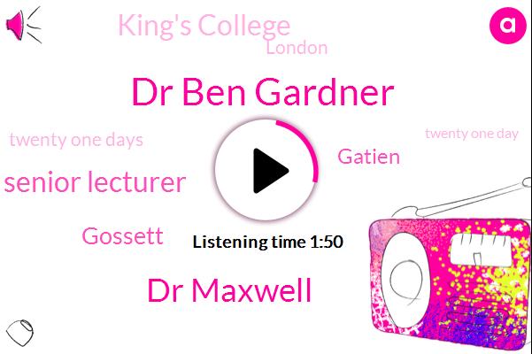 Dr Ben Gardner,Dr Maxwell,Senior Lecturer,Gossett,Gatien,King's College,London,Twenty One Days,Twenty One Day,Three Weeks
