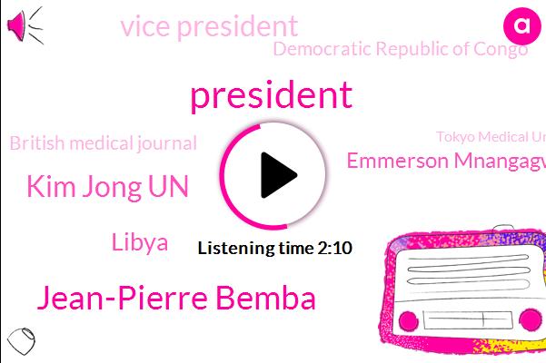 President Trump,Jean-Pierre Bemba,Kim Jong Un,Libya,Emmerson Mnangagwa,Vice President,Democratic Republic Of Congo,British Medical Journal,Tokyo Medical University,Mr Kim,Beni,Zimbabwe,David Austin,South Korea,BBC,Donald Trump,Engineer