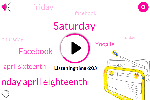 Saturday,Sunday April Eighteenth,Facebook,April Sixteenth,Yooglie,Friday,Thursday,Sunday Night,Mother's Day,Saturdays,Today,Barbie,Kobe,Two Drink,April Sixteenth Of This Year,Salvia,LEO,First
