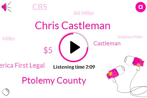 Chris Castleman,Ptolemy County,America First Legal,$5,Castleman,CBS,Sid Miller,Miller,Stephen Miller,98%,Mendocino,100%,Donna,Sunday,Frito,Nation Mental Health America,2%,Paul J. Friend,G,California